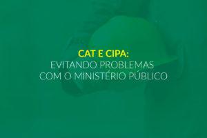 CAT e CIPA: Evitando problemas com o Ministério Público