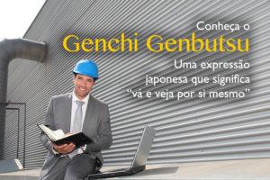 Conheça o Genchi Genbutsu, uma expressão japonesa que significa vá e veja por si mesmo