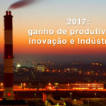 2017: ganho de produtividade, inovação e Indústria 4.0