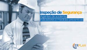 Inspeções de Segurança. Agentes de acidente, indicadores e medidas preventivas