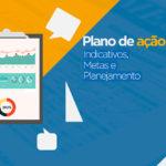 Plano de Ação: planejamento com indicativos para alcançar objetivos
