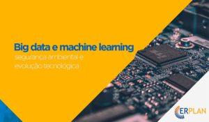 Big Data e Machine Learning - Segurança Ambiental e Evolução Tecnológica