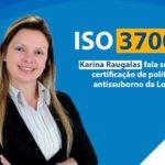 ISO 37001 - Entrevista com Karina Raugalas da Loja